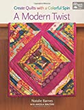 A Modern Twist: Create Quilts with a Colorful Spin (That Patchwork Place)
