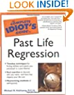 The Complete Idiot's Guide to Past Life Regression