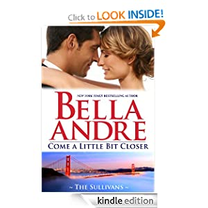 Come A Little Bit Closer: The Sullivans 7 - Bella Andre
