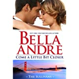 Come A Little Bit Closer: The Sullivans ~ Bella Andre