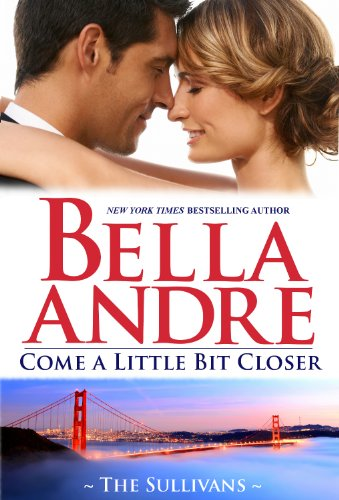 Come A Little Bit Closer: The Sullivans by Bella Andre