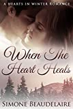 When The Heart Heals: A Hearts In Winter Romance (The Hearts in Winter Chronicles Book 3)