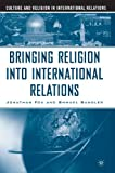 img - for Bringing Religion Into International Relations (Culture and Religion in International Relations) book / textbook / text book