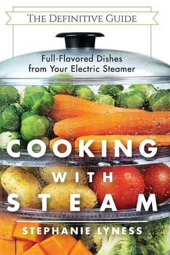 Cooking With Steam Spectacular Full-Flavored Low-Fat Dishes from Your Electric Steamer [Lyness, Stephanie] (Tapa Blanda)