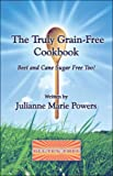 img - for The Truly Grain-Free Cookbook: Beet and Cane Sugar Free Too! book / textbook / text book