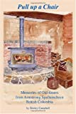 img - for Pull up a Chair: Memories of Old-timers from Armstrong Spallumcheen, British Columbia book / textbook / text book