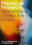 img - for Practice as Research: Approaches to Creative Arts Enquiry by Estelle Barrett, Barbara Bolt (2010) Paperback book / textbook / text book