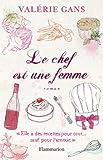 Valérie Gans Le Chef est une femme : Elle a des recettes pour tout... sauf pour l'amour