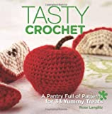 Tasty Crochet: A Pantry Full of Patterns for 33 Tasty Treats