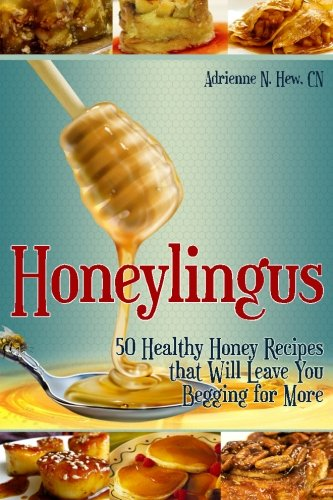 Honeylingus: 50 Healthy Honey Recipes that Will Leave You Begging for More (Affordable Organics & GMO-Free) PDF