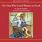 The Man Who Loved Women to Death (       UNABRIDGED) by David Handler Narrated by Tom Stechschulte