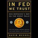 In Fed We Trust: Ben Bernanke's War on the Great Panic   David Wessel