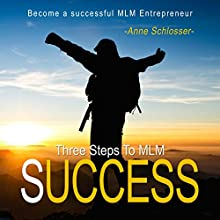 Three Steps to MLM Success: Become a Successful Mlm Entrepreneur 1 (       UNABRIDGED) by Anne Schlosser Narrated by Daniel Williams