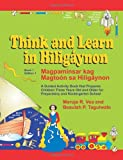 Think and Learn in Hiligaynon (Book 1 Edition 1) Magpaminsar kag Magtoon sa Hiligaynon: A Guided Activity Book that Prepares Children Three Years Old and Older for Preparatory and Kindergarten School