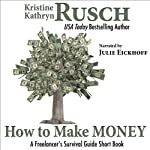 How to Make Money: A Freelancer's Survival Guide Short Book   Kristine Kathryn Rusch