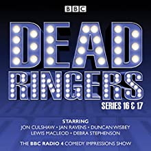Dead Ringers: Series 16 & 17: Six classic BBC radio adaptations Radio/TV Program Auteur(s) : Tom Jamieson, Nev Fountain Narrateur(s) : Jon Culshaw, Debra Stephenson, Jan Ravens, Duncan Wisbey, Lewis Macleod