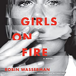 Girls on Fire: A Novel Audiobook by Robin Wasserman Narrated by Cassandra Campbell, Simone Lewis, Allyson Ryan