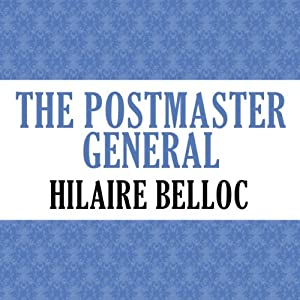 The Postmaster General | [Hilaire Belloc]