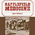 Battlefield Medicine: A History of the Military Ambulance from the Napoleonic Wars Through World War I Audiobook by John S. Haller Jr. Narrated by Todd Barsness
