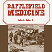 Battlefield Medicine: A History of the Military Ambulance from the Napoleonic Wars Through World War I | [John S. Haller Jr.]