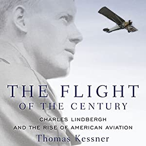 The Flight of the Century: Charles Lindbergh and the Rise of American Aviation Audiobook