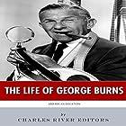 The Life of George Burns: American Legends Hörbuch von  Charles River Editors Gesprochen von: Jim D. Johnston