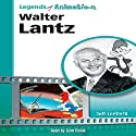 Walter Lantz: Made Famous by a Woodpecker (Legends of Animation) Audiobook by Jeff Lenburg Narrated by Scott R. Pollak