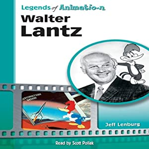 Walter Lantz: Made Famous by a Woodpecker (Legends of Animation) Audiobook