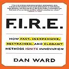 FIRE: How Fast, Inexpensive, Restrained, and Elegant Methods Ignite Innovation Hörbuch von Dan Ward Gesprochen von: David Loving