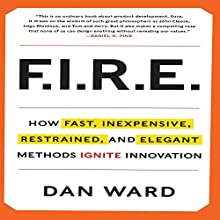 FIRE: How Fast, Inexpensive, Restrained, and Elegant Methods Ignite Innovation Audiobook by Dan Ward Narrated by David Loving