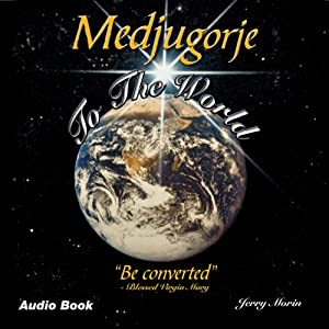 Medjugorje to the World: 'Be Converted' | [Jerry B. Morin]