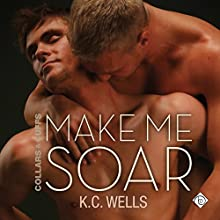 Make Me Soar: Collars & Cuffs, Book 6 Audiobook by K.C. Wells Narrated by Nick J. Russo
