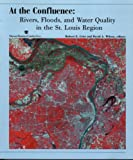 img - for At the Confluence: Rivers, Floods, and Water Quality in the St. Louis Region book / textbook / text book