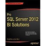 Pro SQL Server 2012 BI Solutions (Expert's Voice in SQL Server)