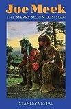 Joe Meek, The Merry Mountain Man: A Biography