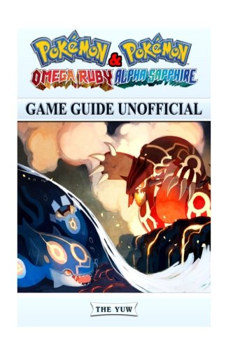 Pokemon Omega Ruby & Pokemon Alpha Sapphire Game Guide Unofficial (Pokemon Omega Ruby Cheats compare prices)