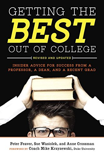 Getting the Best Out of College: Insider Advice for Success from a Professor, a Dean, and a Recent Grad