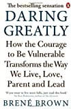 Image of By Brene Brown - Daring Greatly: How the Courage to be Vulnerable Transforms the Way We Live, Love, Parent, and Lead (12.2.2012)