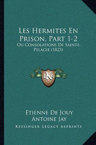 Les Hermites En Prison, Part 1-2: Ou Consolations de Sainte-Pelagie (1823)