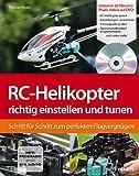 RC-Helikopter richtig einstellen und tunen: Schritt für Schritt zum perfekten Flugvergnügen (Buch mit DVD): Schritt für Schritt zum Flugerfolg