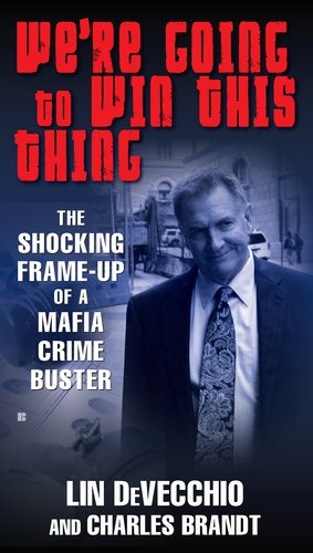 Image for We're Going to Win This Thing: The Shocking Frame-up of a Mafia Crime Buster