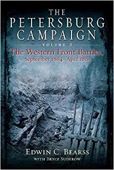 Petersburg Campaign, The: The Western Front Battles, September 1864 - April 1865, Volume 2 by Edwin Bearss and Bryce Suderow