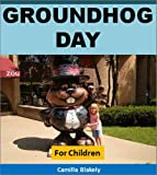 Groundhog Day For Children: Discover the Amazing Story of Groundhog Day and a Famous Weather-Forecasting Groundhog Named Punxsutawney Phil: (Cool Books for Kids) (Fun Books)