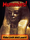 Mummies! Learn About Mummies and Enjoy Colorful Pictures - Look and Learn! (50+ Photos of Mummies)
