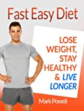 Fast Easy Diet: Lose Weight, Stay Healthy, and Live Longer