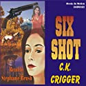 Six Shot: The Gunsmith Series #4 Audiobook by C. K. Crigger Narrated by Stephanie Brush