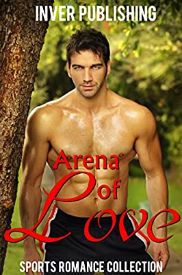 Sports Romance: Arena of Love (Sports Romance Collection) (New Adult Comedy Romance Short Stories Collection)