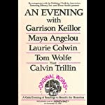 An Evening With Garrison Keillor, Maya Angelou, Laurie Colwin, Tom Wolfe and Calvin Trillin | Garrison Keillor,Maya Angelou,Laurie Colwin,Tom Wolfe,Calvin Trillin