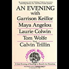 An Evening With Garrison Keillor, Maya Angelou, Laurie Colwin, Tom Wolfe and Calvin Trillin (       UNABRIDGED) by Garrison Keillor, Maya Angelou, Laurie Colwin, Tom Wolfe, Calvin Trillin