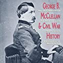 George B. McClellan and Civil War History: In the Shadow of Grant and Sherman (       UNABRIDGED) by Thomas J. Rowland Narrated by Kirk Winkler